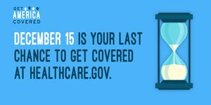 "Graphic with sand hourglass reads: ""Get America Covered.  December 15 is your last chance to get covered at healthcare.gov."""